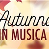 AUTUNNO IN MUSICA - AUDITORIUM DI CALVENZANO